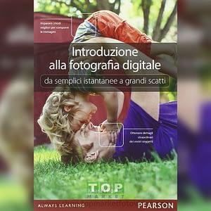Pearson 9788 8651 84905 Introduzione alla fotografia digitale. Da semplici istantanee a grandi scatti