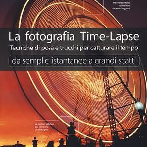 La fotografia time-lapse. Tecniche di posa e trucchi per catturare il tempo. Da semplici istantanee a grandi scatti