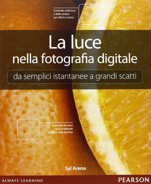 La luce nella fotografia digitale. Da semplici istantanee a grandi scatti
