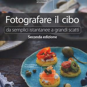 Fotografare il cibo. Da semplici istantanee a grandi scatti (2nd Edizione)