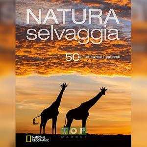 Natura Selvaggia. 50 Mete Attraverso i Continenti